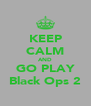 KEEP CALM AND GO PLAY Black Ops 2 - Personalised Poster A4 size