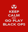 KEEP CALM AND GO PLAY BLACK OPS - Personalised Poster A4 size