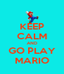 KEEP CALM AND GO PLAY MARIO - Personalised Poster A4 size