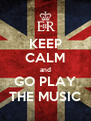 KEEP CALM and GO PLAY THE MUSIC - Personalised Poster A4 size