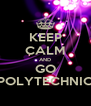 KEEP CALM AND GO POLYTECHNIC - Personalised Poster A4 size