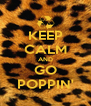 KEEP CALM AND GO POPPIN' - Personalised Poster A4 size