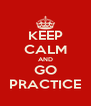 KEEP CALM AND GO PRACTICE - Personalised Poster A4 size