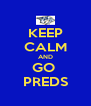 KEEP CALM AND GO  PREDS - Personalised Poster A4 size