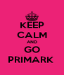 KEEP CALM AND GO PRIMARK  - Personalised Poster A4 size