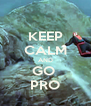 KEEP CALM AND GO  PRO - Personalised Poster A4 size