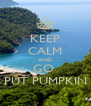 KEEP CALM AND GO  PUT PUMPKIN - Personalised Poster A4 size