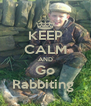 KEEP CALM AND Go Rabbiting  - Personalised Poster A4 size