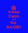 Keep Calm And Go  RAGE!! - Personalised Poster A4 size