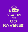KEEP CALM AND GO  RAVENS!!! - Personalised Poster A4 size