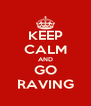 KEEP CALM AND GO RAVING - Personalised Poster A4 size