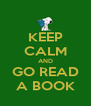KEEP CALM AND GO READ A BOOK - Personalised Poster A4 size