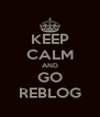 KEEP CALM AND GO REBLOG - Personalised Poster A4 size