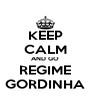 KEEP CALM AND GO REGIME GORDINHA - Personalised Poster A4 size