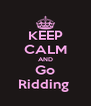 KEEP CALM AND Go Ridding  - Personalised Poster A4 size