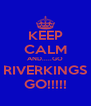 KEEP CALM AND.....GO RIVERKINGS GO!!!!! - Personalised Poster A4 size