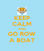 KEEP CALM AND GO ROW A BOAT - Personalised Poster A4 size