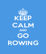 KEEP CALM AND GO ROWING - Personalised Poster A4 size