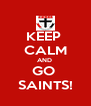 KEEP  CALM AND  GO  SAINTS! - Personalised Poster A4 size