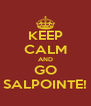 KEEP CALM AND GO SALPOINTE! - Personalised Poster A4 size