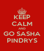 KEEP CALM AND GO SASHA PINDRYS - Personalised Poster A4 size