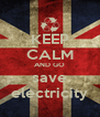 KEEP CALM AND GO save electricity - Personalised Poster A4 size