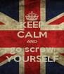 KEEP CALM AND go screw YOURSELF - Personalised Poster A4 size