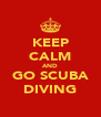 KEEP CALM AND GO SCUBA DIVING - Personalised Poster A4 size