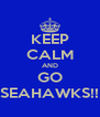 KEEP CALM AND GO SEAHAWKS!! - Personalised Poster A4 size