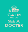 KEEP CALM AND GO SEE A DOCTER - Personalised Poster A4 size