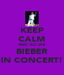 KEEP CALM AND GO SEE BIEBER IN CONCERT! - Personalised Poster A4 size