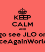 KEEP CALM AND go see JLO on #DanceAgainWorldTour - Personalised Poster A4 size