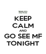 KEEP CALM AND GO SEE MF TONIGHT - Personalised Poster A4 size