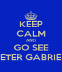 KEEP CALM AND GO SEE PETER GABRIEL - Personalised Poster A4 size