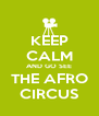 KEEP CALM AND GO SEE THE AFRO CIRCUS - Personalised Poster A4 size
