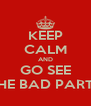 KEEP CALM AND GO SEE THE BAD PARTS - Personalised Poster A4 size