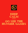 KEEP CALM AND GO SEE THE HUNGER GAMES - Personalised Poster A4 size