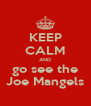 KEEP CALM AND go see the Joe Mangels - Personalised Poster A4 size