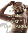 KEEP CALM AND GO SEE TYLER PARKER - Personalised Poster A4 size