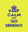 KEEP CALM AND GO SERENO - Personalised Poster A4 size