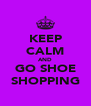 KEEP CALM AND GO SHOE SHOPPING - Personalised Poster A4 size