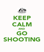 KEEP CALM AND GO SHOOTING - Personalised Poster A4 size