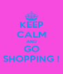 KEEP CALM AND GO SHOPPING ! - Personalised Poster A4 size