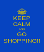 KEEP CALM AND GO SHOPPING!! - Personalised Poster A4 size