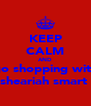 KEEP CALM AND go shopping with sheariah smart  - Personalised Poster A4 size