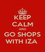 KEEP CALM AND GO SHOPS WITH IZA  - Personalised Poster A4 size