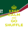 KEEP CALM AND GO SHUFFLE - Personalised Poster A4 size