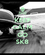 KEEP CALM AND GO SK8 - Personalised Poster A4 size