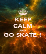 KEEP CALM AND GO SKATE !  - Personalised Poster A4 size
