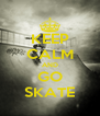 KEEP CALM AND GO SKATE - Personalised Poster A4 size